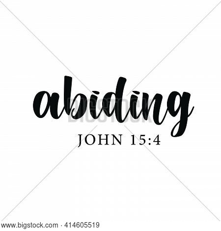 Abiding, Christian Faith, Typography For Print Or Use As Poster, Card, Flyer Or T Shirt