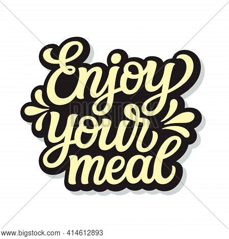 Enjoy Your Meal. Hand Lettering Quote Isolated On White Background. Vector Typography For Home Decor