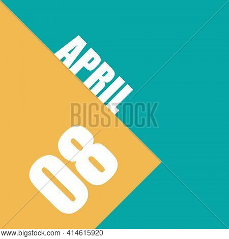 April 8th. Day 8 Of Month, Illustration Of Date Inscription On Orange And Blue Background Spring Mon