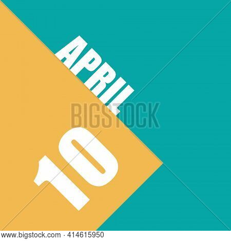 April 10th. Day 10 Of Month, Illustration Of Date Inscription On Orange And Blue Background Spring M