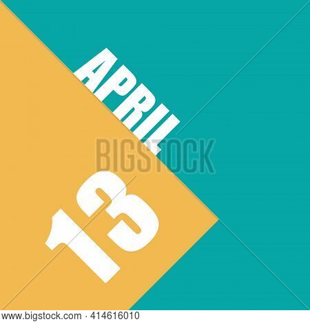 April 13th. Day 13 Of Month, Illustration Of Date Inscription On Orange And Blue Background Spring M