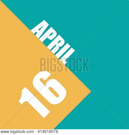 April 16th. Day 16 Of Month, Illustration Of Date Inscription On Orange And Blue Background Spring M
