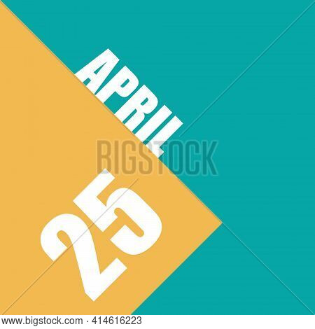 April 25th. Day 25 Of Month, Illustration Of Date Inscription On Orange And Blue Background Spring M