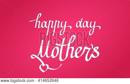 Holiday Card With Greeting Inscription Happy Mothers Day. Calligraphic Inscription With A Heart On A