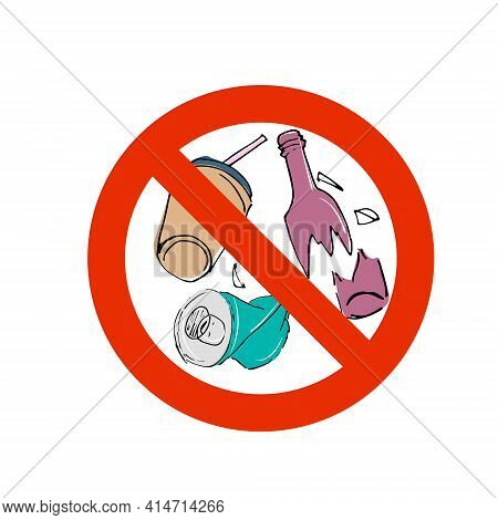 A Sign Telling You Not To Leave Garbage. Vector Isolated Image Of A Crumpled Jar, A Broken Bottle, A