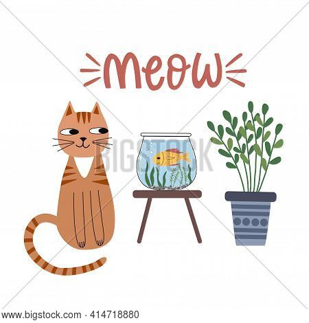 Composition Of A Cute Cat, Aquarium With Goldfish, A Houseplant And A Meow Lettering. For The Design