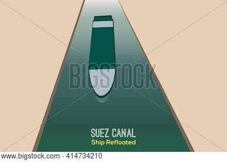 Ever Given Has Been Freed In Suez Canal. The Effort To Refloat Large Wedged Container Cargo Ship By
