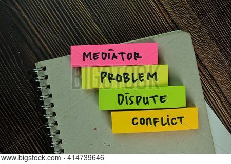 Mediator, Problem, Dispute, Conflict Write On Sticky Notes Isolated On Wooden Table.
