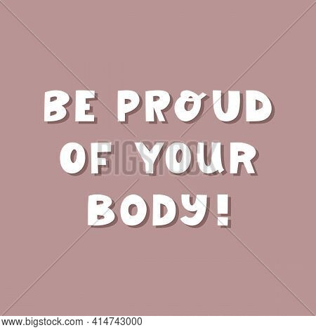 Be Proud Of Your Body. White Cute Hand Drawn Inspirational Lettering With Shadow On Mauve Background