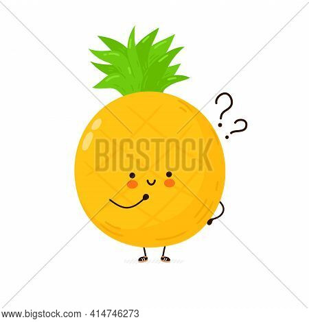 Cute Funny Pineapple Fruit With Question Marks. Vector Hand Drawn Cartoon Kawaii Character Illustrat