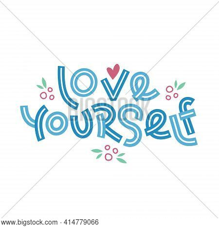 Love Yourself. Positive Thinking Quote Promoting Self Care And Self Worth.
