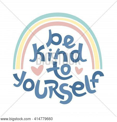 Be Kind To Yourself. Positive Thinking Quote Promoting Self Care And Self Worth.