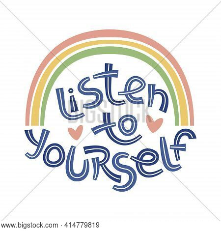 Listen To Yourself. Positive Thinking Quote Promoting Self Care And Self Worth.