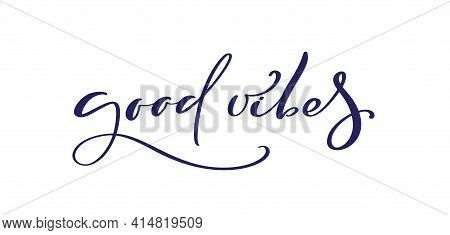Good Vibes Hand Lettering Quote. Handmade Vector Calligraphy Text Illustration With Decorative Eleme