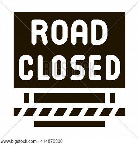Road Closed Sign Glyph Icon Vector. Road Closed Sign Sign. Isolated Symbol Illustration