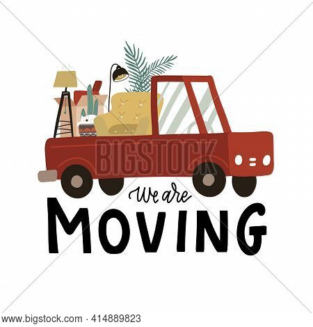 We Are Moveing - Lettering. Truck Full Of Assorted Furniture And Cardboard Boxes. Concept Of Moving