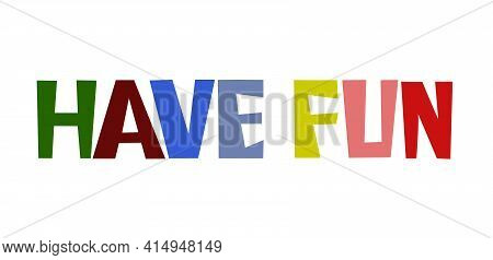 Have Fun Motivating Phrase Vector Colourful Letters. Confidence Building Words, Phrase For  Personal