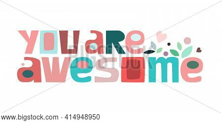 You Are Awesome Motivating Phrase Vector Colourful Letters. Confidence Building Words, Phrase For  P