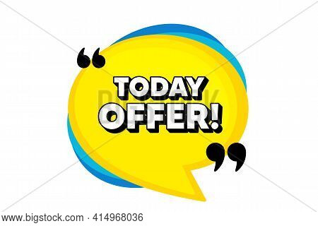 Today Offer Symbol. Yellow Speech Bubble Banner With Quotes. Special Sale Price Sign. Advertising Di