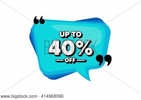 Up To 40 Percent Off Sale. Blue Speech Bubble Banner With Quotes. Discount Offer Price Sign. Special