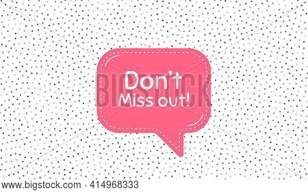 Dont Miss Out. Pink Speech Bubble On Polka Dot Pattern. Special Offer Price Sign. Advertising Discou