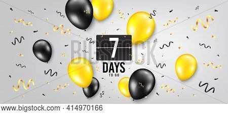Seven Days Left Icon. Countdown Scoreboard Timer. Balloon Confetti Background. 7 Days To Go Sign. Da