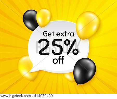Get Extra 25 Percent Off Sale. Balloon Party Banner With Speech Bubble. Discount Offer Price Sign. S