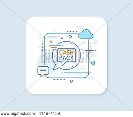 Cashback Service Line Icon. Abstract Square Vector Button. Money Transfer Sign. Speech Bubble Symbol