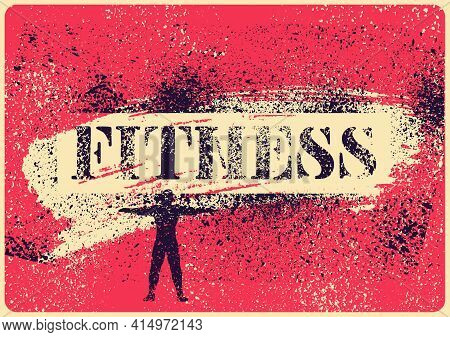 Fitness Typographical Vintage Grunge Style Poster Design. Retro Vector Illustration.