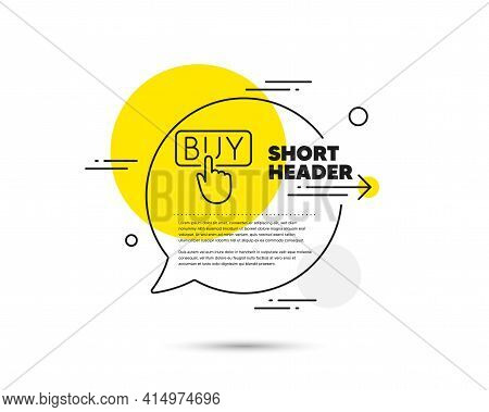Click To Buy Line Icon. Speech Bubble Vector Concept. Online Shopping Sign. E-commerce Processing Sy