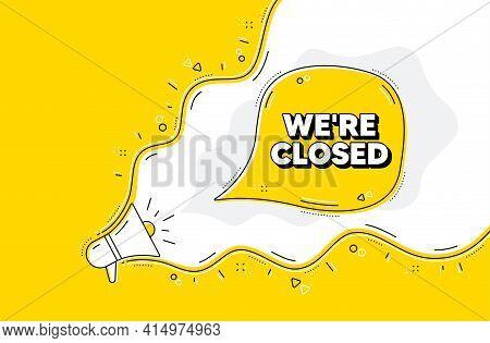 Were Closed. Loudspeaker Alert Message. Business Closure Sign. Store Bankruptcy Symbol. Yellow Backg