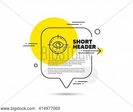 Eye Target Line Icon. Speech Bubble Vector Concept. Oculist Clinic Sign. Optometry Vision Symbol. Ey