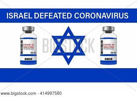 Israel Defeated Coronavirus. Illustration Of Vaccine And Israel Flag