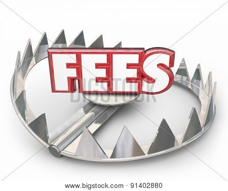 Fees word in red 3d letters on a steel bear trap with pointy teeth to illustrate or warn you of late payment penalty charged your account with high interest as a penalty