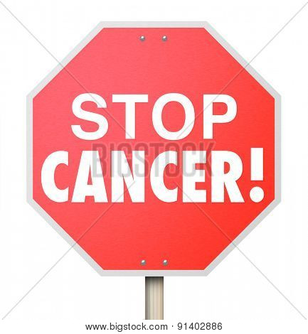 Stop Cancer words on a red sign to illustrate a call to cure the deadly disease through medical research, treatment and recovery