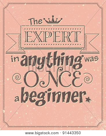 The expert in anything was once a beginner, motivational inspirational saying, vector