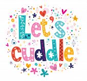 Let's cuddle decorative type lettering love design poster