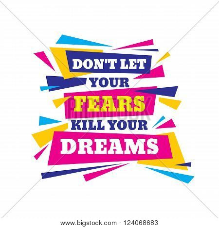 Don't let your fears kill your dreams. Inspiring motivation quote design. Vector typography poster concept vector illustration.