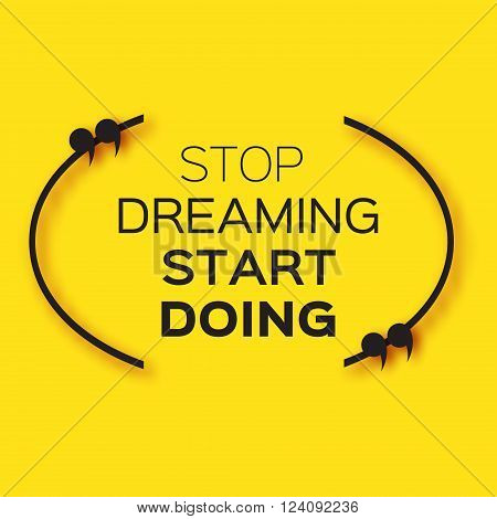 "Inspirational text bubble quote. ""Stop dreaming start doing"". Citation text box. Motivation Quote poster"