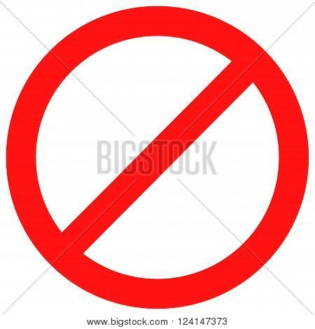 Ban sign red. Stop sign and badge prohibition no label and warning forbidden caution not and attention prohibited alert and banned danger exclusion rule symbol. Vector flat design illustration