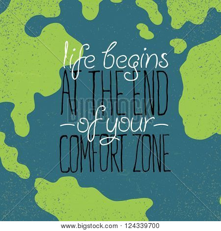 "Motivational grunge poster or postcard quote ""Life begins at the end of your comfort zone"". On Earth close-up illustration. poster"