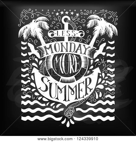 Chalk doodle typography summer quote with anchor. Cartoon cute motivation card with lettering text at blackboard. Less monday more summer. Hand drawn summer quote