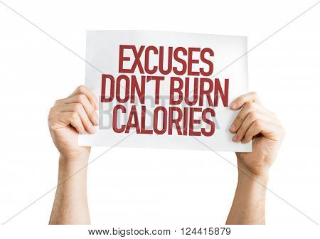 Excuses Don't Burn Calories placard isolated on white