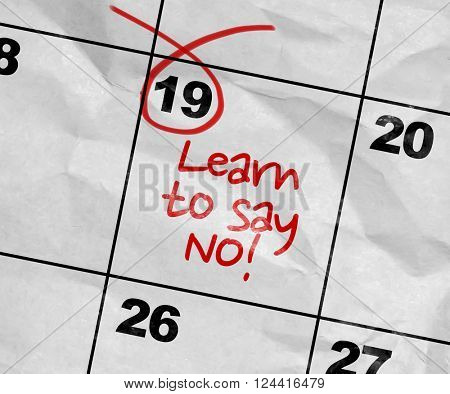 Concept image of a Calendar with the reminder: Learn To Say No poster