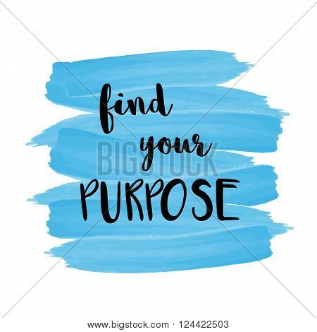 Motivational message Find your purpose on blue brush stroke painted background
