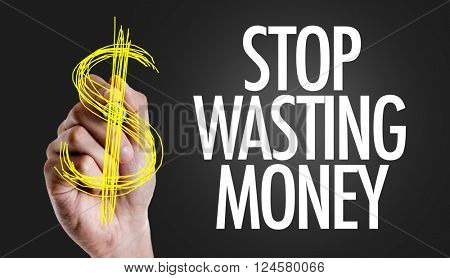 Hand writing the text: Stop Wasting Money