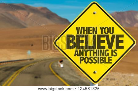 When You Believe Anything Is Possible sign on desert road