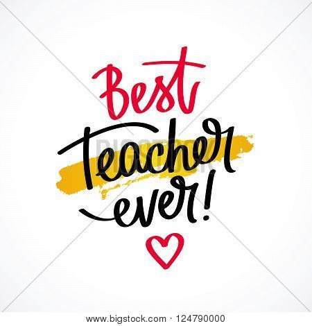 Best teacher ever! Fashionable calligraphy. Excellent gift card to the Teacher's Day. Vector illustration on a light gray background with a smear of yellow dye ink. Elements for design.