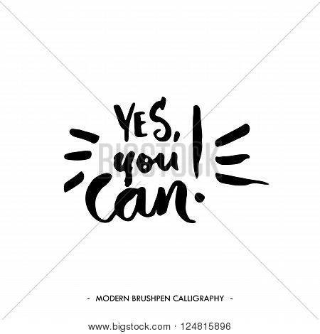 Yes, you can. Inspirational quote isolated on white background. Handwritten quote by brush in modern calligraphy style.