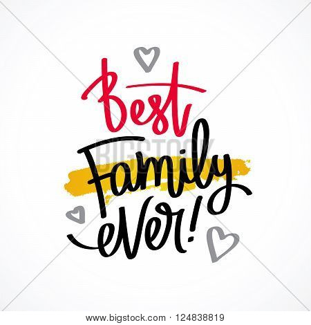 Best family ever! Excellent gift card to the Family Day. Fashionable calligraphy. Vector illustration on a light gray background with a smear of yellow ink. Elements for design